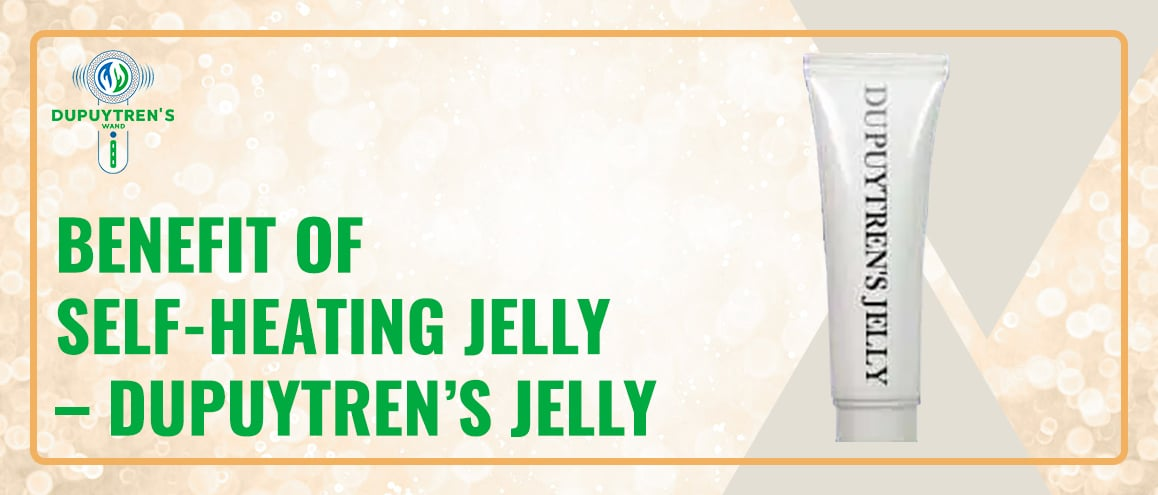 Dupuytren's jelly or Self-Heating Jelly